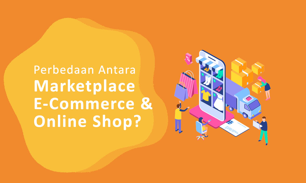 Perbedaan Antara Marketplace E-Commerce dan Online Shop?