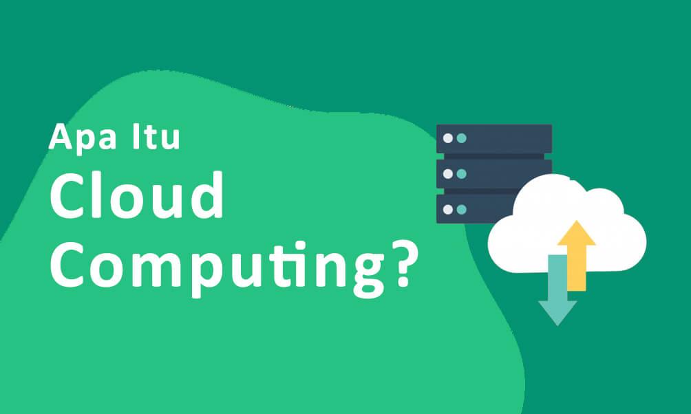 Pengertian dan Penjelasan Mengenai Cloud Computing Lengkap