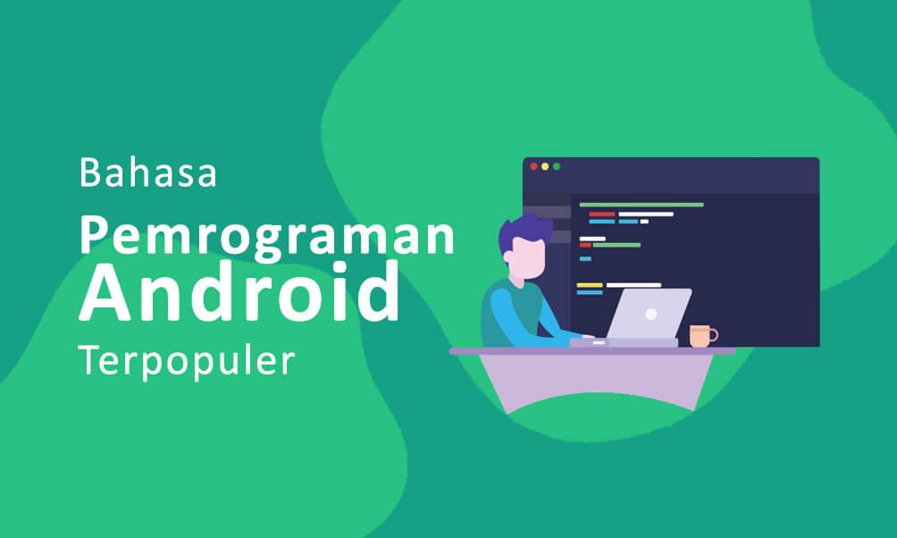 Bahasa Pemrograman Android Terpopuler dan Paling Banyak Digunakan