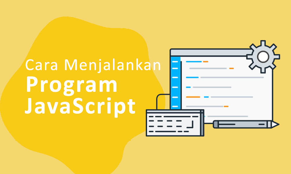 Cara Menjalankan Kode Program JavaScript