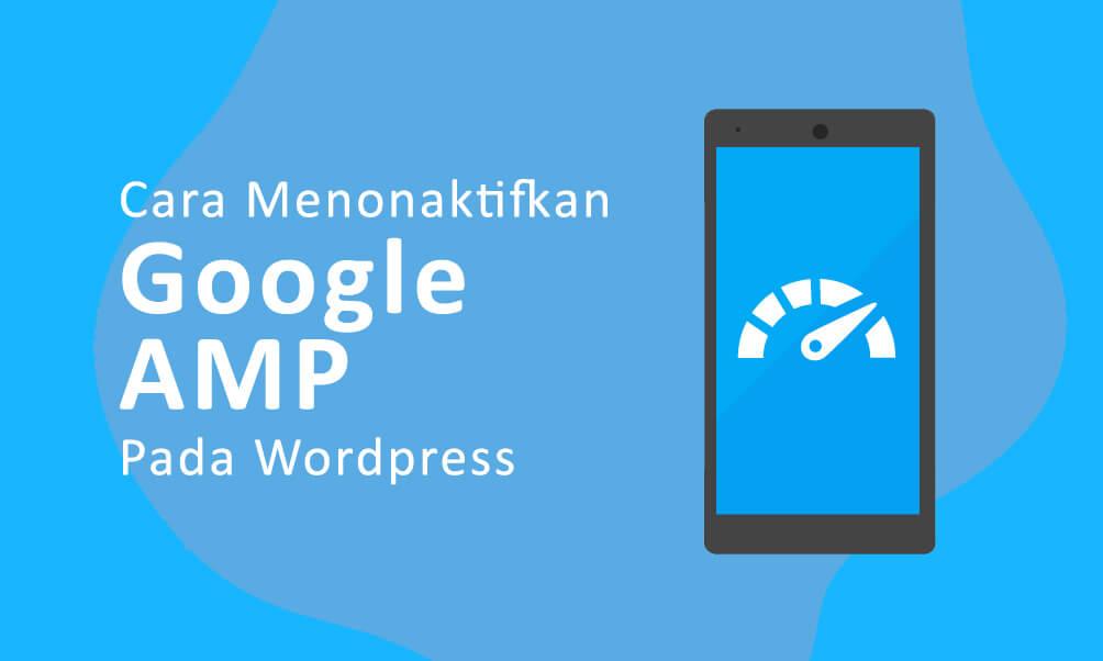 Cara Menonaktifkan Google AMP Pada WordPress