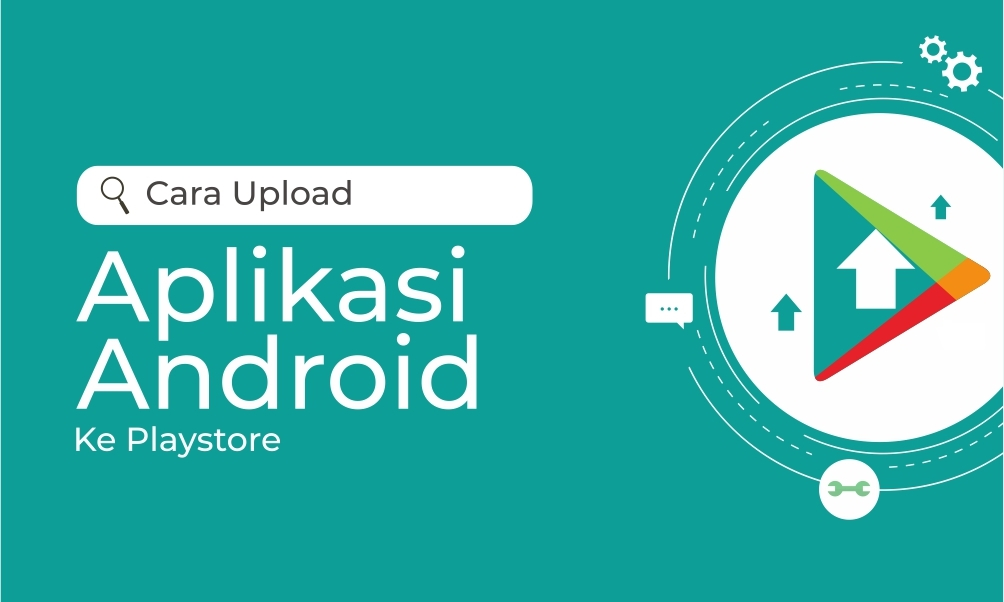 Cara Upload Aplikasi Android ke Playstore