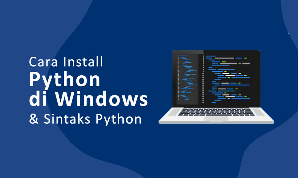 Cara Install Python Pada Windows dan Aturan Penulisan Sintaks Python