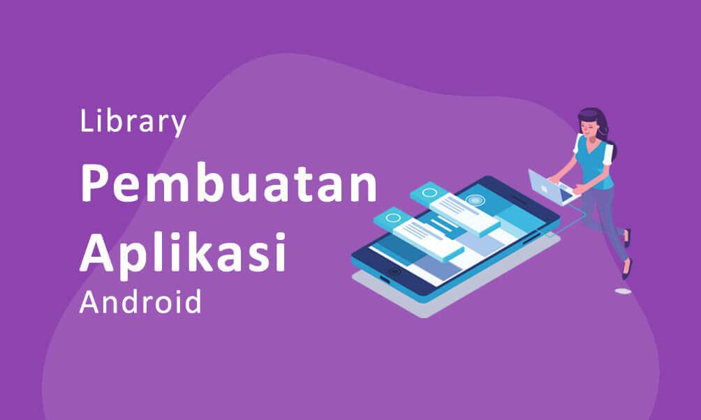 Berbagai Library untuk Memudahkan Pembuatan Aplikasi Android Kamu