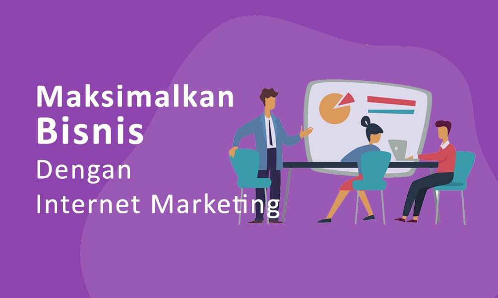 7+ Cara Sederhana Memaksimalkan Keuntungan Bisnis Dengan Internet Marketing