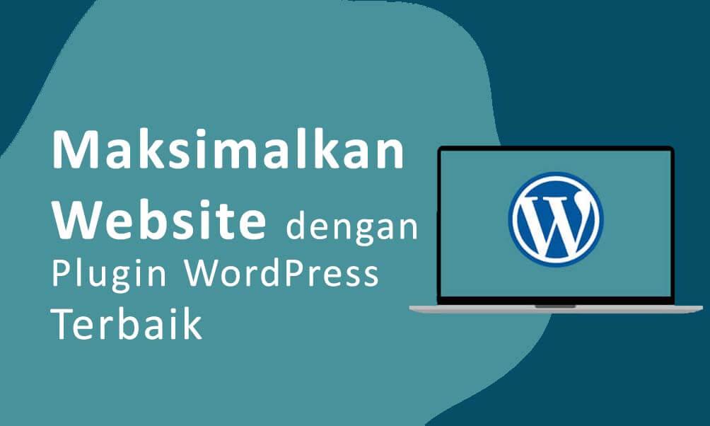 Rekomendasi Plugin WordPress Untuk Memaksimalkan Website Anda