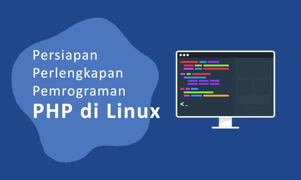 Persiapan Perlengkapan Pemrograman PHP di Linux