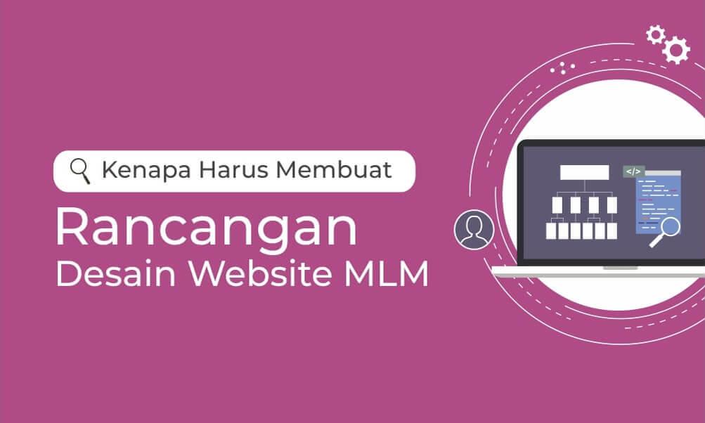 Mengapa Harus Membuat Rancangan Desain Website MLM