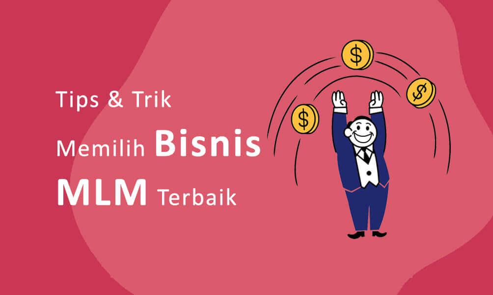 Pengertian dan Tips & Trik Memilih MLM Terbaik